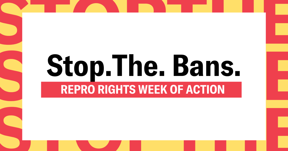 Stop the Bans Repro Rights Week of Action